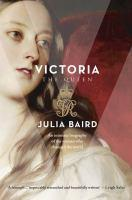 Victoria: the Queen By Julia Baird 941.081 VICT