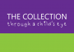 The Collection – Through a child's eye