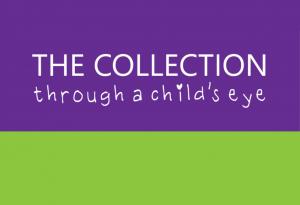 The Collection – Through a child's eye